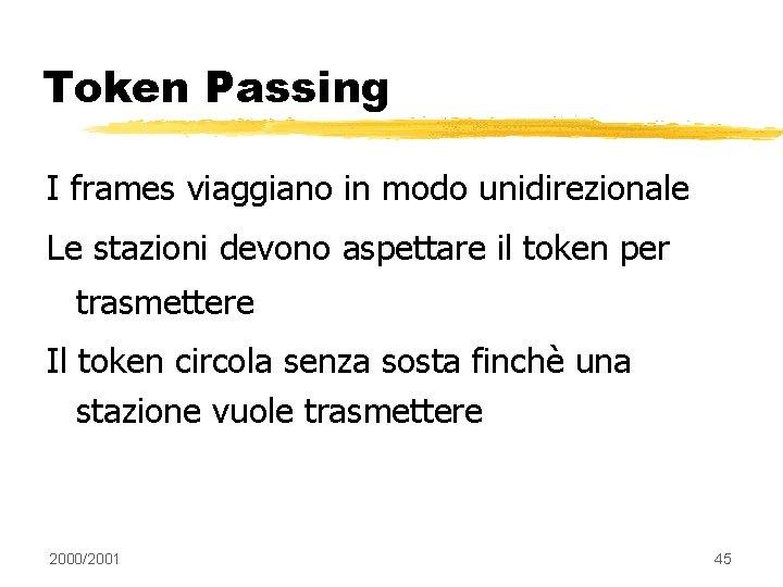 Token Passing I frames viaggiano in modo unidirezionale Le stazioni devono aspettare il token