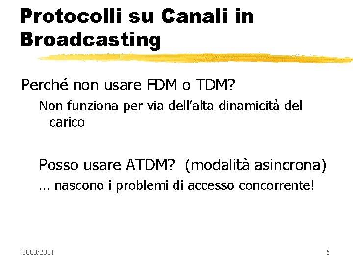 Protocolli su Canali in Broadcasting Perché non usare FDM o TDM? Non funziona per