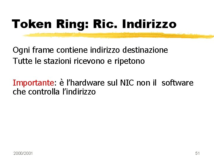 Token Ring: Ric. Indirizzo Ogni frame contiene indirizzo destinazione Tutte le stazioni ricevono e