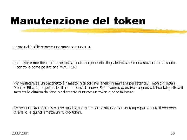 Manutenzione del token Esiste nell'anello sempre una stazione MONITOR. La stazione monitor emette periodicamente