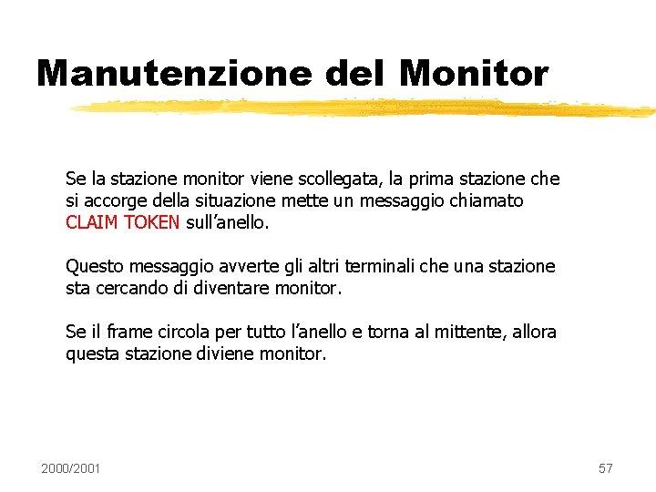 Manutenzione del Monitor Se la stazione monitor viene scollegata, la prima stazione che si