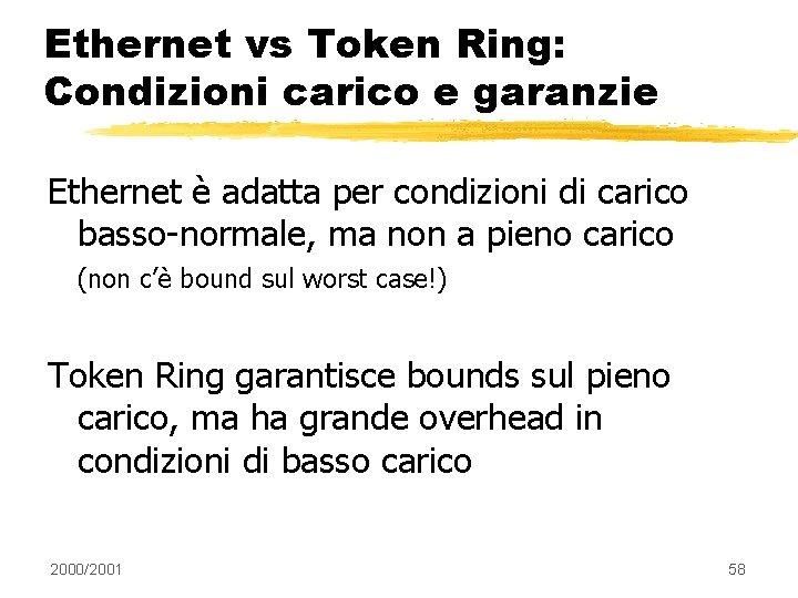Ethernet vs Token Ring: Condizioni carico e garanzie Ethernet è adatta per condizioni di