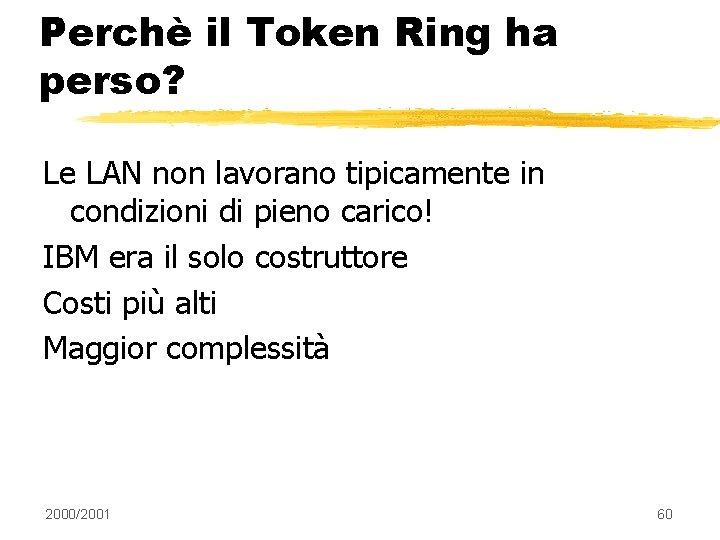 Perchè il Token Ring ha perso? Le LAN non lavorano tipicamente in condizioni di