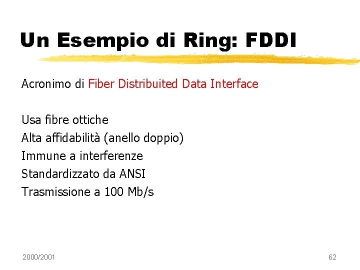 Un Esempio di Ring: FDDI Acronimo di Fiber Distribuited Data Interface Usa fibre ottiche