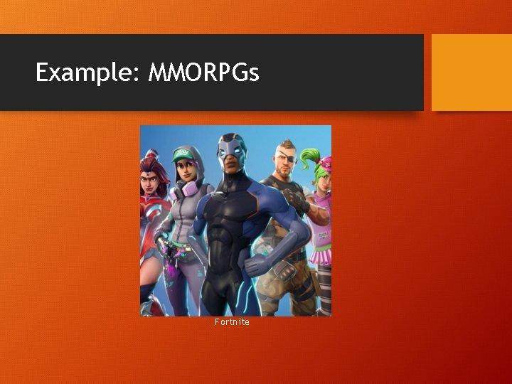 Example: MMORPGs Fortnite