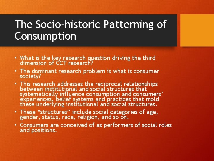 The Socio-historic Patterning of Consumption • What is the key research question driving the