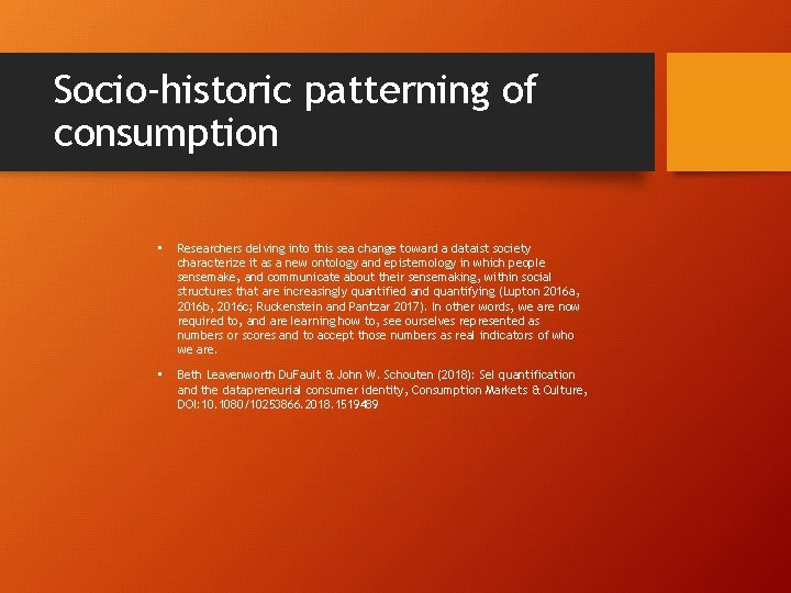 Socio-historic patterning of consumption • Researchers delving into this sea change toward a dataist