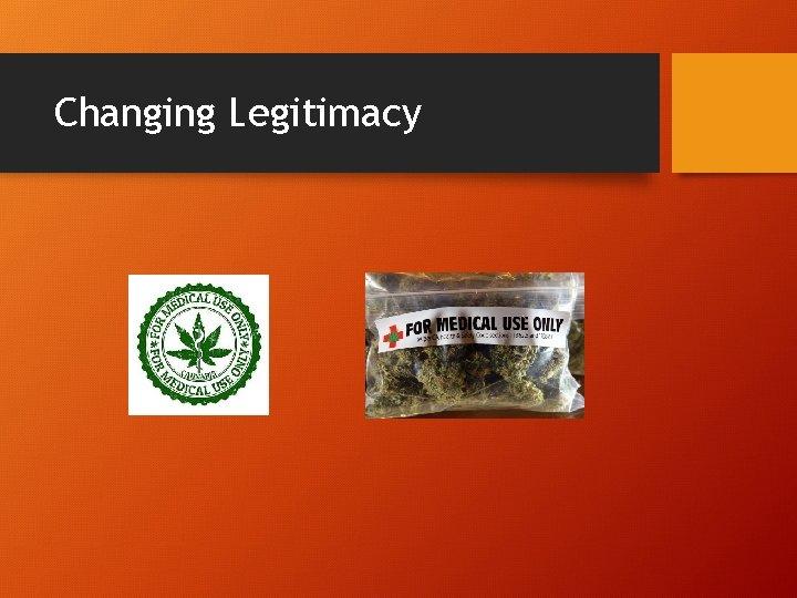 Changing Legitimacy
