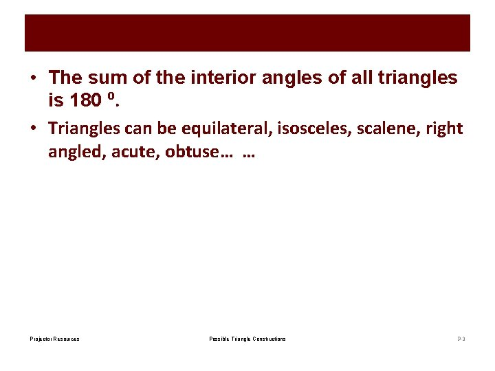 • The sum of the interior angles of all triangles is 180 ⁰.