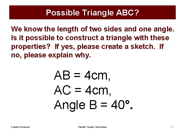 Possible Triangle ABC? We know the length of two sides and one angle. Is
