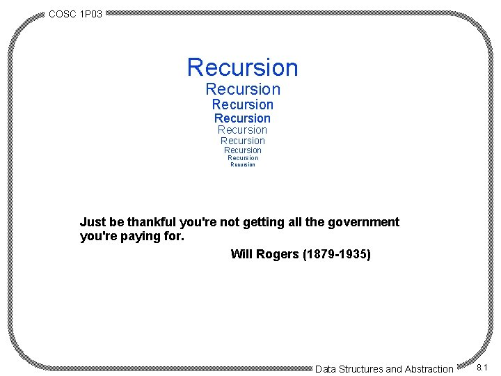 COSC 1 P 03 Recursion Recursion Recursion Just be thankful you're not getting all