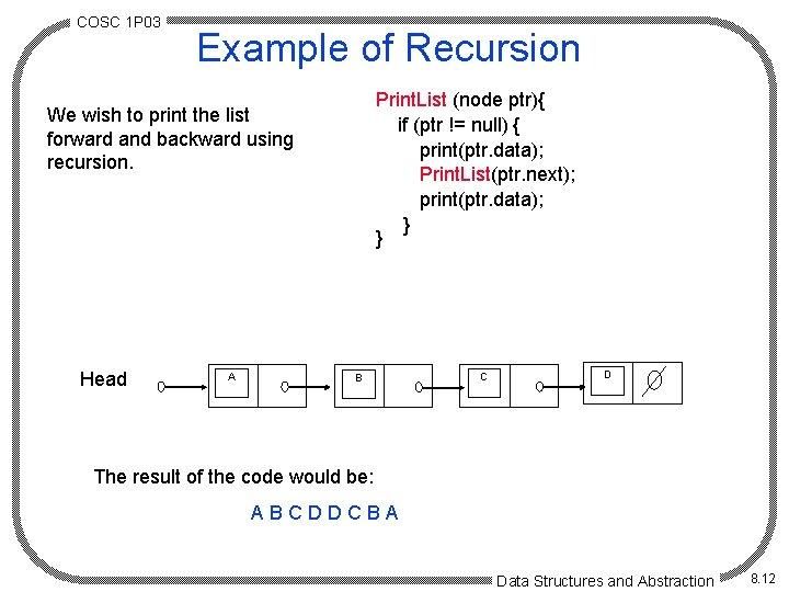 COSC 1 P 03 Example of Recursion Print. List (node ptr){ if (ptr !=