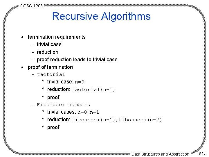 COSC 1 P 03 Recursive Algorithms · termination requirements - trivial case - reduction