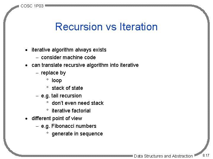 COSC 1 P 03 Recursion vs Iteration · iterative algorithm always exists - consider