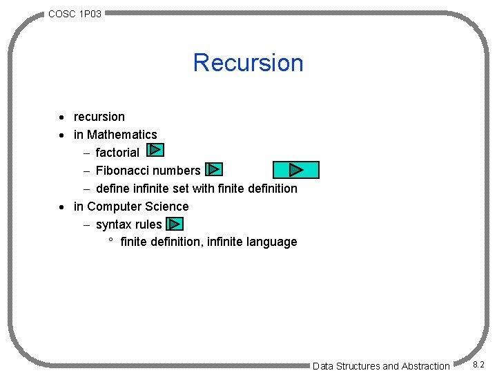 COSC 1 P 03 Recursion · recursion · in Mathematics - factorial - Fibonacci