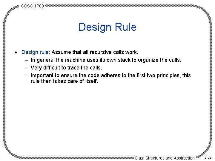 COSC 1 P 03 Design Rule · Design rule: Assume that all recursive calls