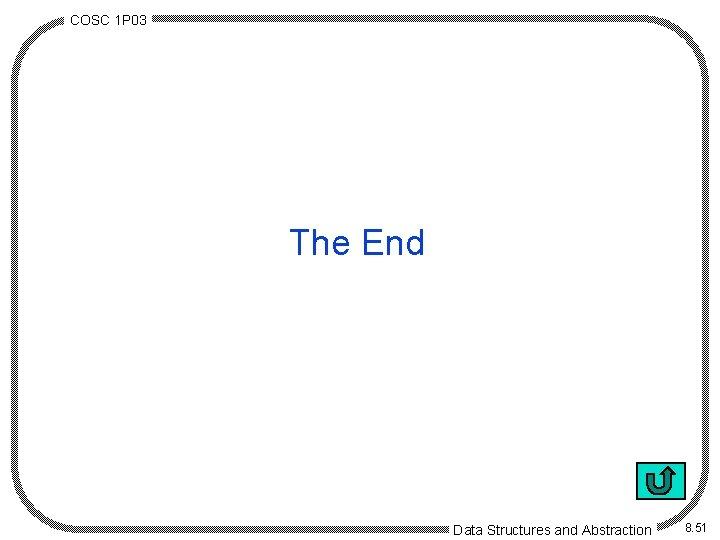 COSC 1 P 03 The End Data Structures and Abstraction 8. 51