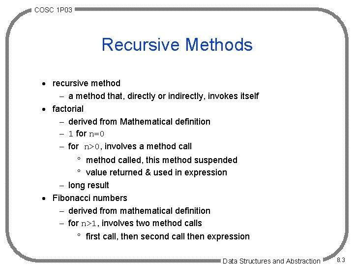 COSC 1 P 03 Recursive Methods · recursive method - a method that, directly