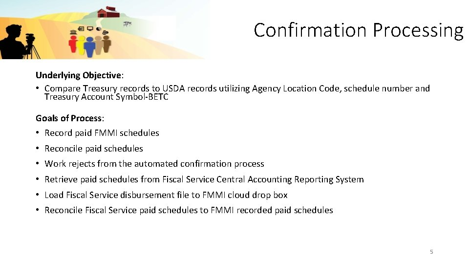 Confirmation Processing Underlying Objective: • Compare Treasury records to USDA records utilizing Agency Location