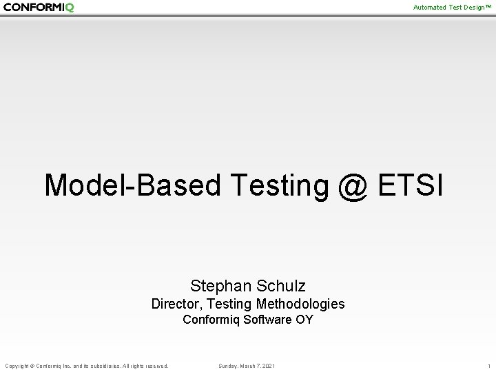 Automated Test Design™ Model-Based Testing @ ETSI Stephan Schulz Director, Testing Methodologies Conformiq Software