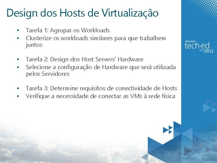 Design dos Hosts de Virtualização § § Tarefa 1: Agrupar os Workloads Clusterize os