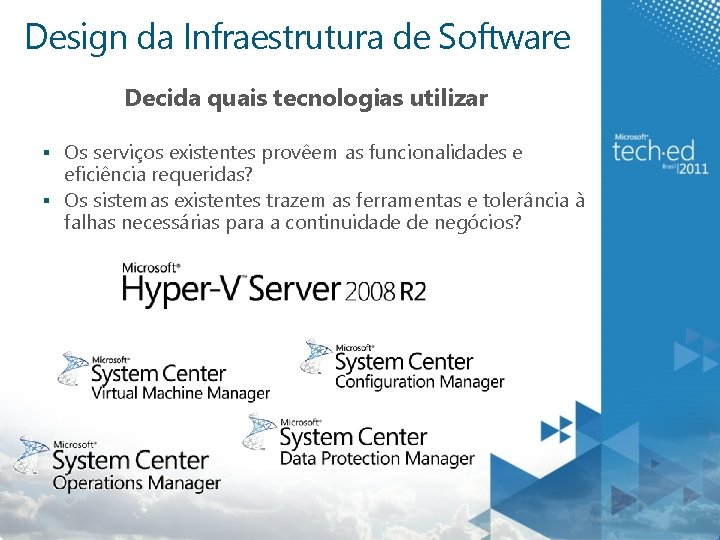 Design da Infraestrutura de Software Decida quais tecnologias utilizar § Os serviços existentes provêem