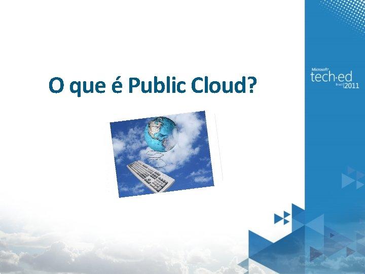 O que é Public Cloud?