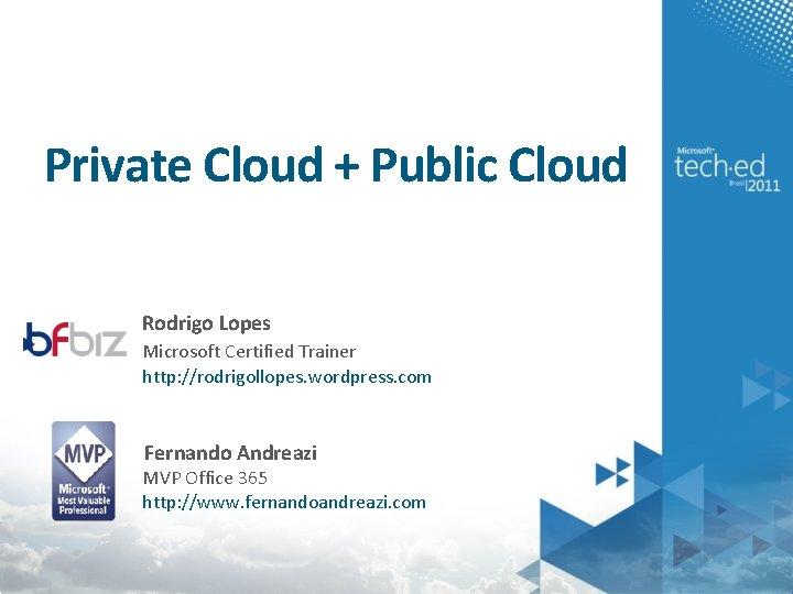 Private Cloud + Public Cloud Rodrigo Lopes Microsoft Certified Trainer http: //rodrigollopes. wordpress. com