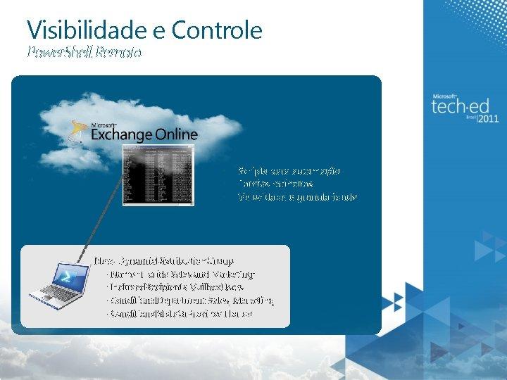 Visibilidade e Controle Power. Shell Remoto § § § Scripts para automação Tarefas rotineiras