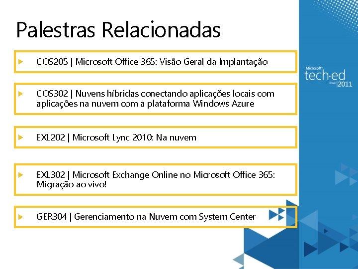 Palestras Relacionadas COS 205 | Microsoft Office 365: Visão Geral da Implantação COS 302