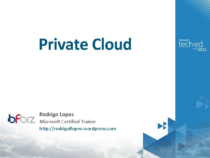 Private Cloud Rodrigo Lopes Microsoft Certified Trainer http: //rodrigollopes. wordpress. com