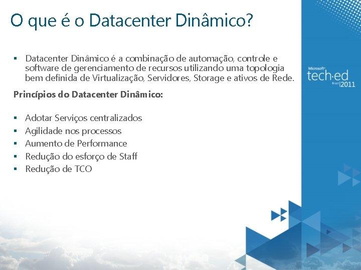 O que é o Datacenter Dinâmico? § Datacenter Dinâmico é a combinação de automação,