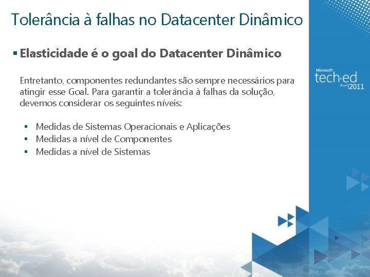 Tolerância à falhas no Datacenter Dinâmico § Elasticidade é o goal do Datacenter Dinâmico