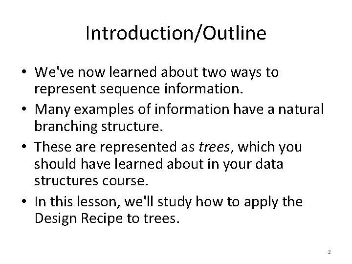 Introduction/Outline • We've now learned about two ways to represent sequence information. • Many