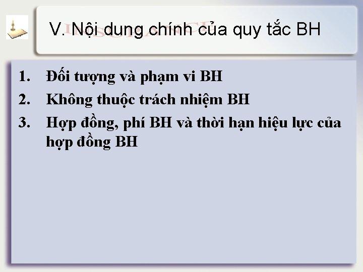 V. Nội dung chính của quy tắc BH 1. Đối tượng và phạm vi