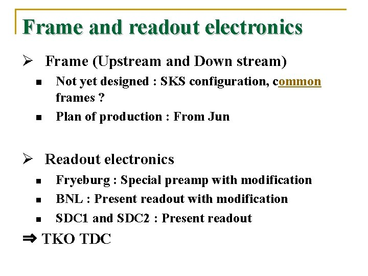 Frame and readout electronics Ø Frame (Upstream and Down stream) n n Not yet
