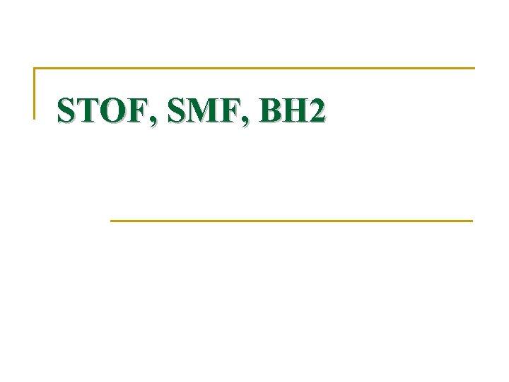 STOF, SMF, BH 2