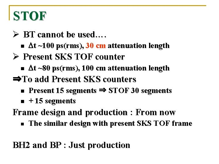 STOF Ø BT cannot be used…. n Dt ~100 ps(rms), 30 cm attenuation length