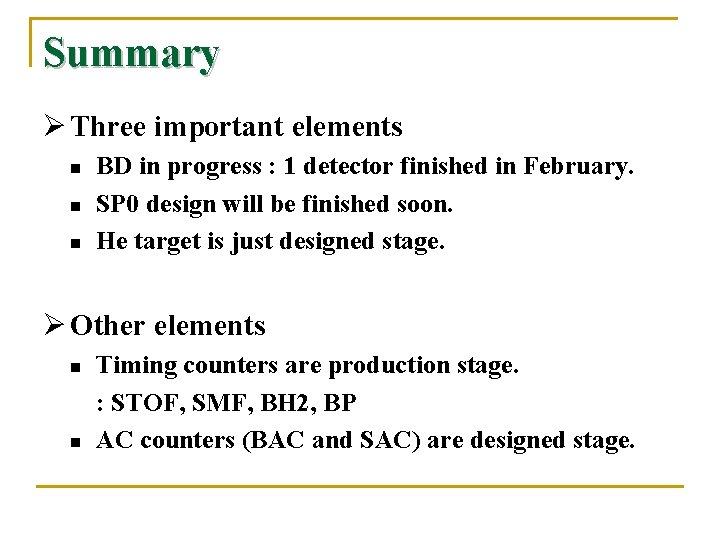 Summary Ø Three important elements n n n BD in progress : 1 detector