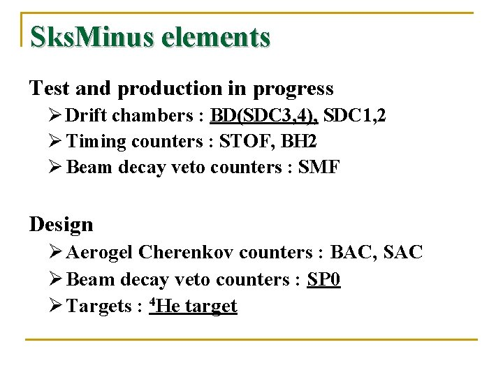 Sks. Minus elements Test and production in progress Ø Drift chambers : BD(SDC 3,