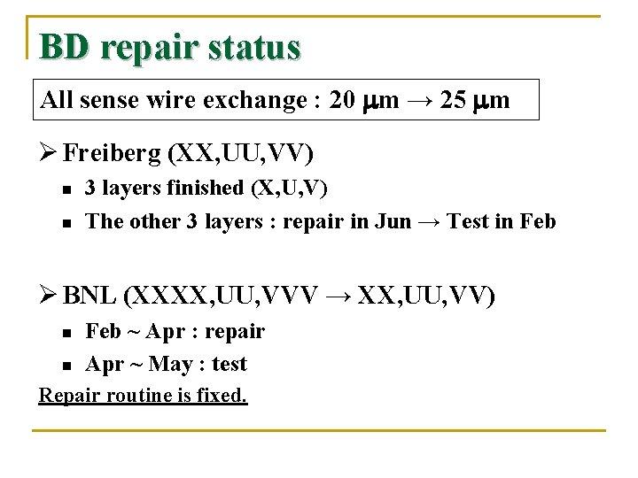 BD repair status All sense wire exchange : 20 mm → 25 mm Ø