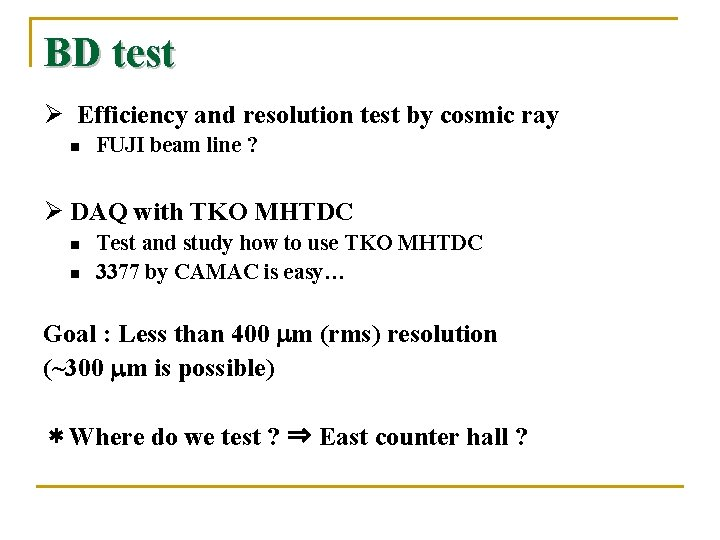 BD test Ø Efficiency and resolution test by cosmic ray n FUJI beam line