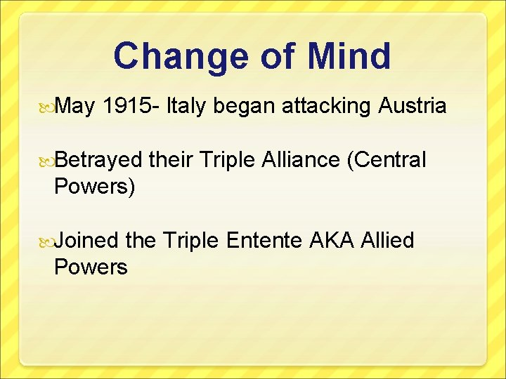 Change of Mind May 1915 - Italy began attacking Austria Betrayed their Triple Alliance