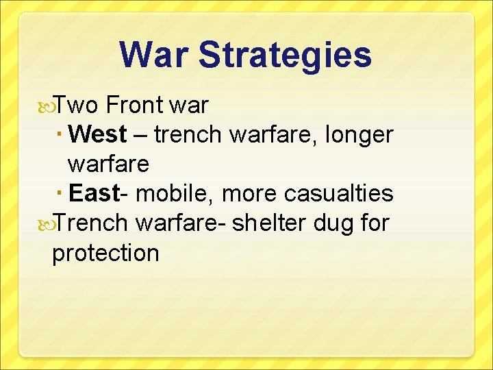 War Strategies Two Front war West – trench warfare, longer warfare East- mobile, more