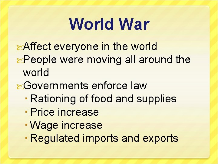 World War Affect everyone in the world People were moving all around the world