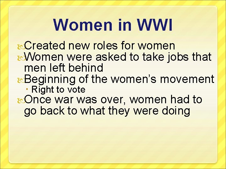 Women in WWI Created new roles for women Women were asked to take jobs