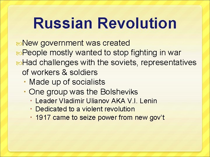 Russian Revolution New government was created People mostly wanted to stop fighting in war