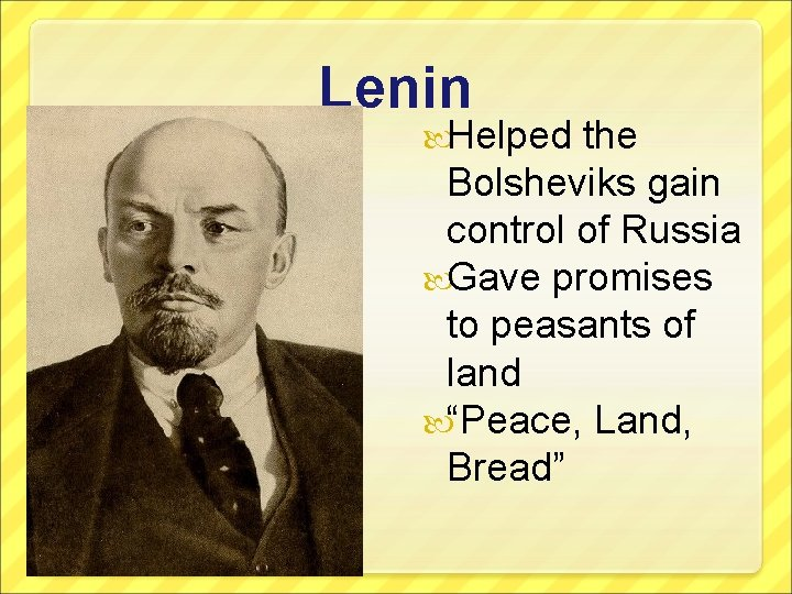 Lenin Helped the Bolsheviks gain control of Russia Gave promises to peasants of land