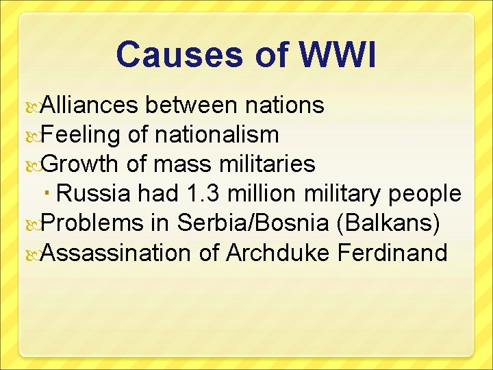 Causes of WWI Alliances between nations Feeling of nationalism Growth of mass militaries Russia