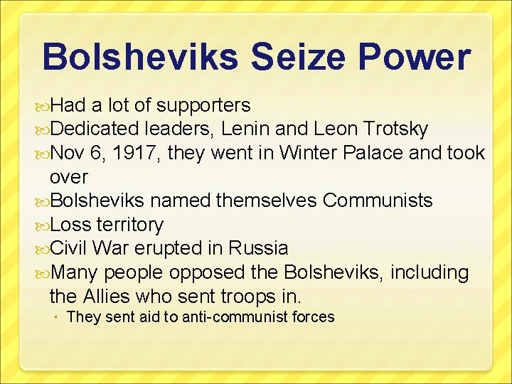 Bolsheviks Seize Power Had a lot of supporters Dedicated leaders, Lenin and Leon Trotsky